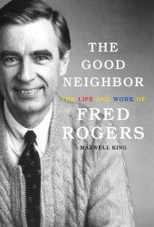 The Good Neighbor: The Life and Work of Fred Rogers Pdf Book