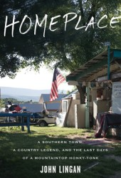Homeplace: A Southern Town, a Country Legend, and the Last Days of a Mountaintop Honky-Tonk Pdf Book