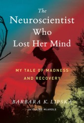 The Neuroscientist Who Lost Her Mind: My Tale of Madness and Recovery Book Pdf