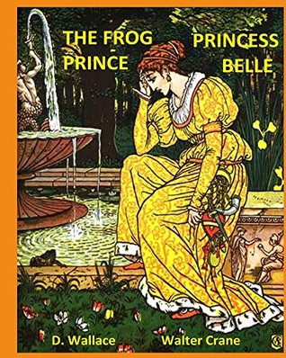 The Frog Prince, Princess Belle (Illustrated, Annotated): Walter Crane's Ultimate Picture Book (Nursery Rhyme Story Time 13)