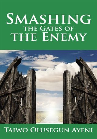 Smashing the Gates of the Enemy: ...Through Strategic Prayers