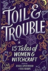 Toil & Trouble: 15 Tales of Women & Witchcraft Pdf Book
