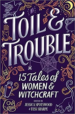 Toil & Trouble: 15 Tales of Women & Witchcraft