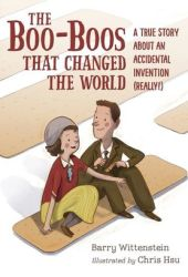 The Boo-Boos That Changed the World: A True Story about an Accidental Invention Pdf Book