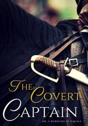 The Covert Captain: Or, A Marriage of Equals Pdf Book