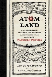 Atom Land: A Guided Tour Through the Strange (and Impossibly Small) World of Particle Physics Pdf Book