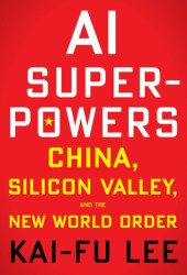 AI Superpowers: China, Silicon Valley, and the New World Order Book Pdf