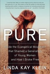 Pure: Inside the Evangelical Movement That Shamed a Generation of Young Women and How I Broke Free Pdf Book