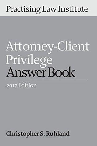 Attorney-Client Privilege Answer Book (2017 Edition)
