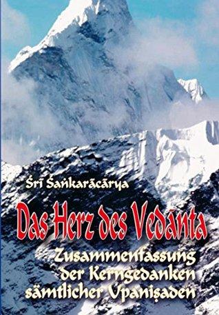 Das Herz des Vedanta: Zusammenfassung der Kerngedanken sämtlicher Upanishaden
