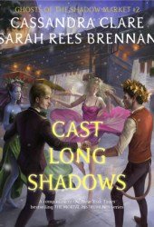 Cast Long Shadows (Ghosts of the Shadow Market, #2) Pdf Book