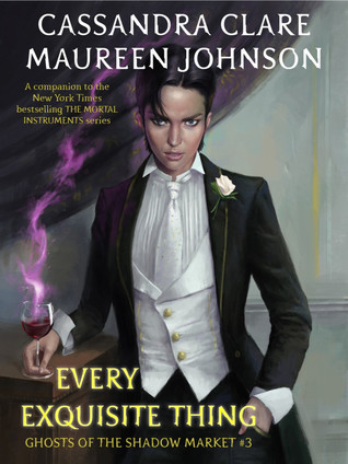Every Exquisite Thing (Ghosts of the Shadow Market, #3)