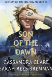 Son of the Dawn (Ghosts of the Shadow Market, #1) Book Pdf