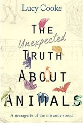 The Unexpected Truth About Animals: A Menagerie of the Misunderstood Book Pdf