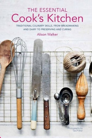 The Essential Cook's Kitchen: Traditional culinary skills, from breadmaking and dairy to preserving and curing pdf books