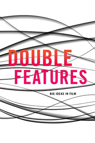 Double Features: Big Ideas in Film