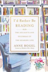 I'd Rather Be Reading: The Delights and Dilemmas of the Reading Life Pdf Book