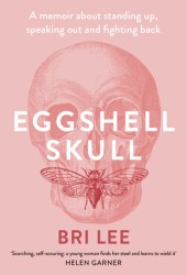 Eggshell Skull: A memoir about standing up, speaking out and fighting back Book Pdf