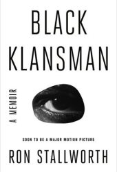 Black Klansman: Race, Hate, and the Undercover Investigation of a Lifetime Pdf Book