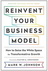 Reinvent Your Business Model: How to Seize the White Space for Transformative Growth Pdf Book