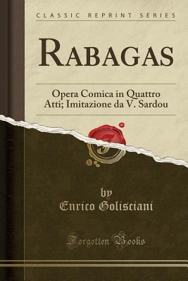 Rabagas: Opera Comica in Quattro Atti; Imitazione Da V. Sardou