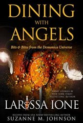 Dining with Angels: Bits & Bites from the Demonica Universe Pdf Book