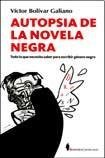 Autopsia de La Novela Negra: Todo Lo Que Necesita Saber Para Escribir Genero Negro