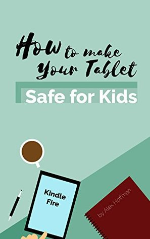 KINDLE FIRE MANUAL : How to make your Tablet Safe for Kids: Parental Controls, Child Profiles and Use Kindle FreeTime, Subscribe and Cancel Amazon FreeTime Unlimited