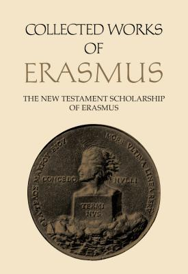 The New Testament Scholarship of Erasmus: An Introduction with Erasmus' Prefaces and Ancillary Writings