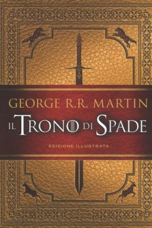 Il Trono di Spade Edizione illustrata (A Song of Ice and Fire, #1)