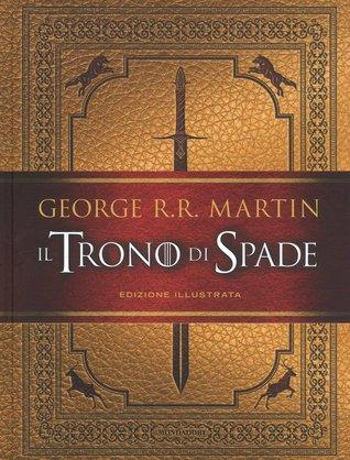 Il Trono di Spade – Edizione illustrata (A Song of Ice and Fire, #1)
