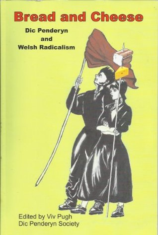 Bread and Cheese: Dic Penderyn and Welsh Radicalism