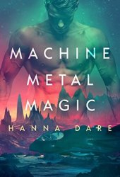 Machine Metal Magic (Mind + Machine, #1) Pdf Book