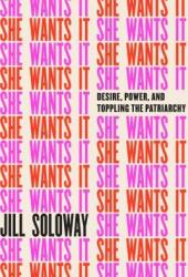 She Wants It: Desire, Power, and Toppling the Patriarchy Pdf Book
