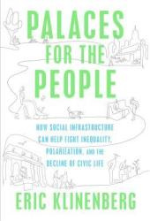 Palaces for the People: How Social Infrastructure Can Help Fight Inequality, Polarization, and the Decline of Civic Life Pdf Book
