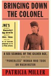 Bringing Down the Colonel: A Sex Scandal of the Gilded Age, and the ″powerless″ Woman Who Took on Washington Pdf Book