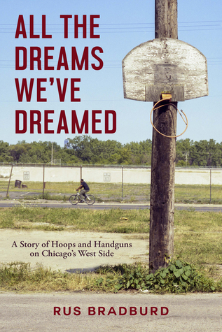 All the Dreams We've Dreamed: A Story of Hoops and Handguns on Chicago's West Side