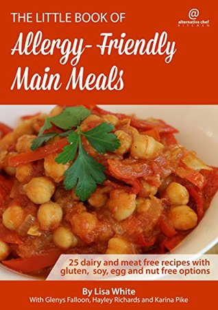 Main Meals: 25 Dairy and meat free recipes with gluten, soy, egg and nut free options (The Little Book of Allergy-Friendly Recipes)