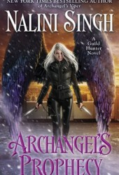Archangel's Prophecy (Guild Hunter, #11) Book Pdf