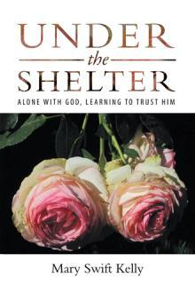 Under the Shelter: Alone with God, Learning to Trust Him