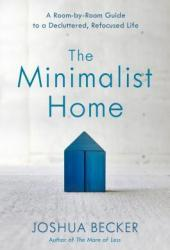 The Minimalist Home: A Room-By-Room Guide to a Decluttered, Refocused Life Pdf Book