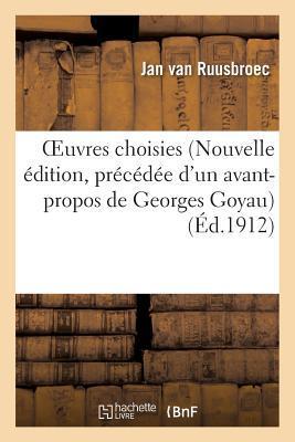 Oeuvres Choisies (Nouvelle A(c)Dition, Pra(c)CA(C)Da(c)E D'Un Avant-Propos de Georges Goyau)