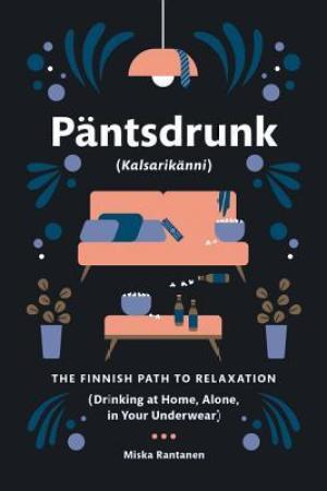 Pantsdrunk: Kalsarikanni: The Finnish Path to Relaxation pdf books