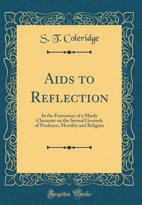 AIDS to Reflection: In the Formation of a Manly Character on the Several Grounds of Prudence, Morality and Religion