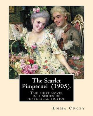 The Scarlet Pimpernel (1905). by: Emma Orczy: Primarily an Adventure Novel, Set in 1792, During the Early Stages of the French Revolution.