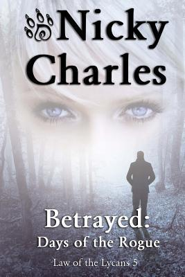 Betrayed: Days of the Rogue (Law of the Lycans, #5)