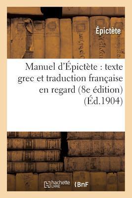 Manuel D'A0/00picta]te: Texte Grec Et Traduction Franaaise En Regard (8e A(c)Dition)