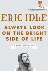 Always Look on the Bright Side of Life: A Sortabiography Pdf Book