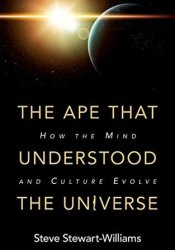 The Ape That Understood the Universe: How the Mind and Culture Evolve Pdf Book