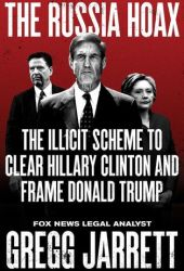 The Russia Hoax: The Illicit Scheme to Clear Hillary Clinton and Frame Donald Trump Pdf Book